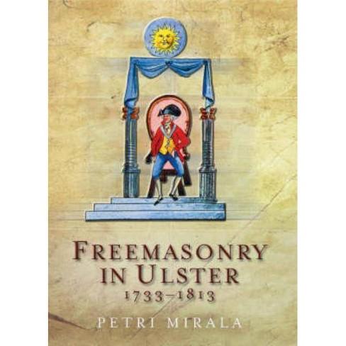 Freemasonry in Ulster, 1733-1813 - by  Petri Mirala (Hardcover) - image 1 of 1