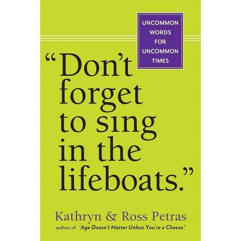 """""""don't Forget to Sing in the Lifeboats"""" - by  Kathryn Petras & Ross Petras (Paperback) - image 1 of 1"""
