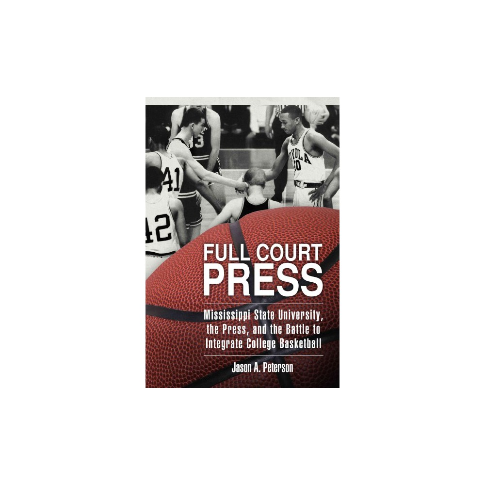 Full Court Press : Mississippi State University, the Press, and the Battle to Integrate College