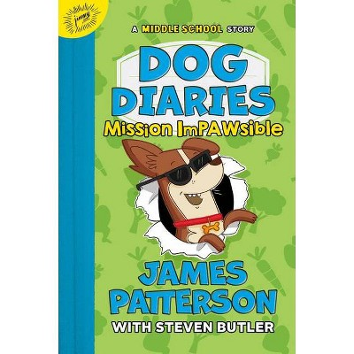 Dog Diaries: Mission Impawsible - by James Patterson & Steven Butler (Hardcover)
