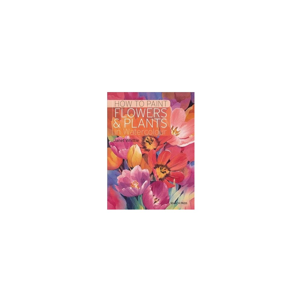 How to Paint Flowers & Plants In Watercolour (Revised) (Paperback) (Janet Whittle) How to Paint Flowers & Plants In Watercolour (Revised) (Paperback) (Janet Whittle)