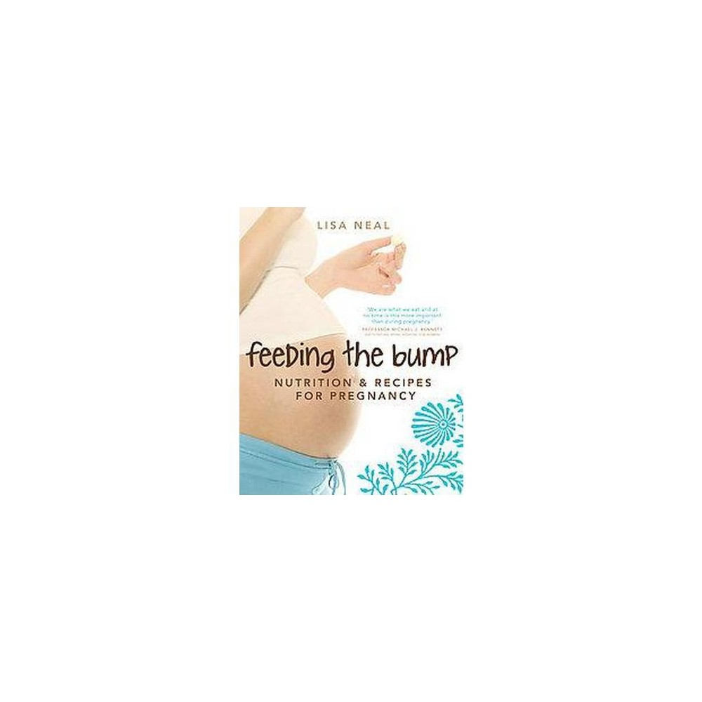 Feeding the Bump : Nutrition & Recipes for Pregnancy (Illustrated) (Paperback) (Lisa Neal)