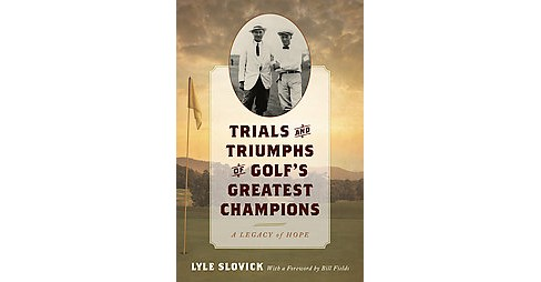 Trials and Triumphs of Golf's Greatest Champions : A Legacy of Hope (Hardcover) (Lyle Slovick) - image 1 of 1