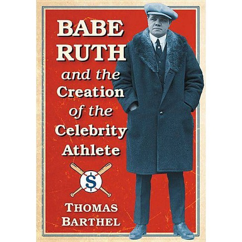 Babe Ruth and the Creation of the Celebrity Athlete - by  Thomas Barthel (Paperback) - image 1 of 1