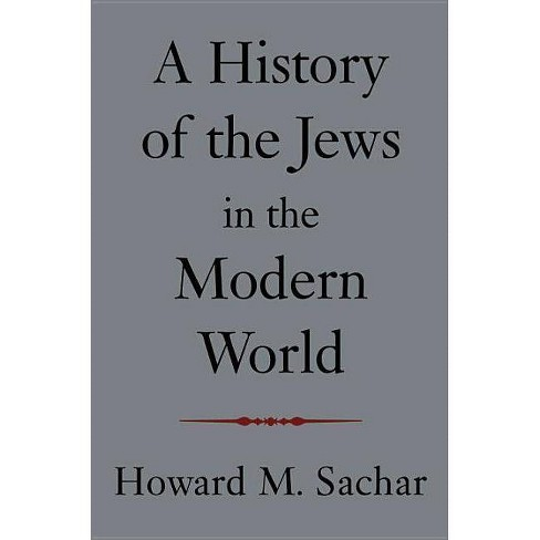 A History of the Jews in the Modern World - by  Howard M Sachar (Paperback) - image 1 of 1