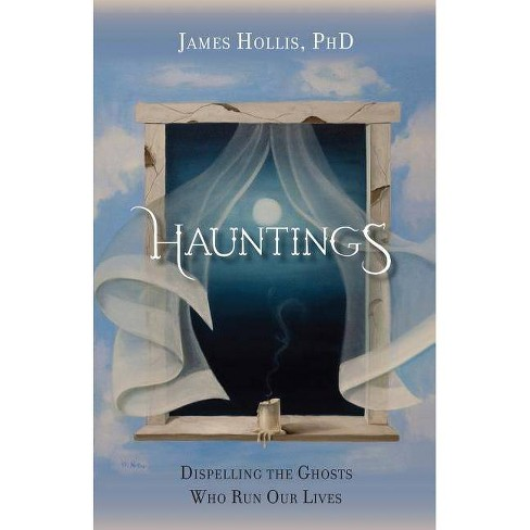 Hauntings - Dispelling the Ghosts Who Run Our Lives [Paperback Edition] - by  James Hollis - image 1 of 1