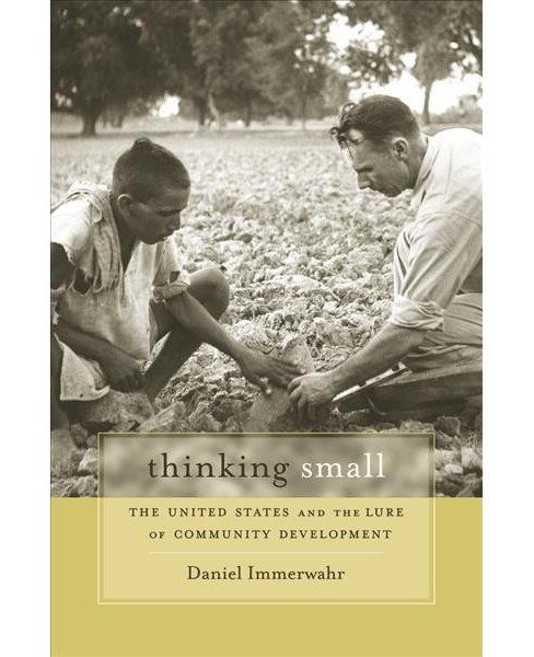 Thinking Small : The United States and the Lure of Community Development (Reprint) (Paperback) (Daniel - image 1 of 1