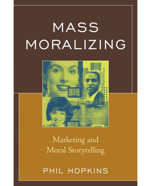 Mass Moralizing : Marketing and Moral Storytelling (Reprint) (Paperback) (Phil Hopkins) - image 1 of 1