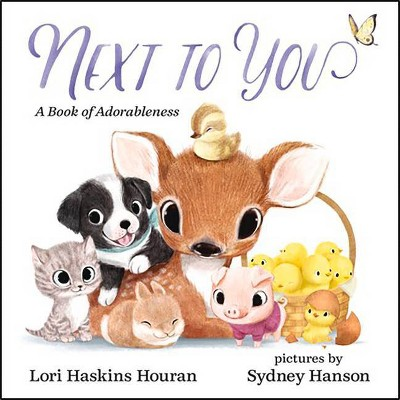 Next to You : A Book of Adorableness - BRDBK by Lori Haskins Houran (Hardcover)