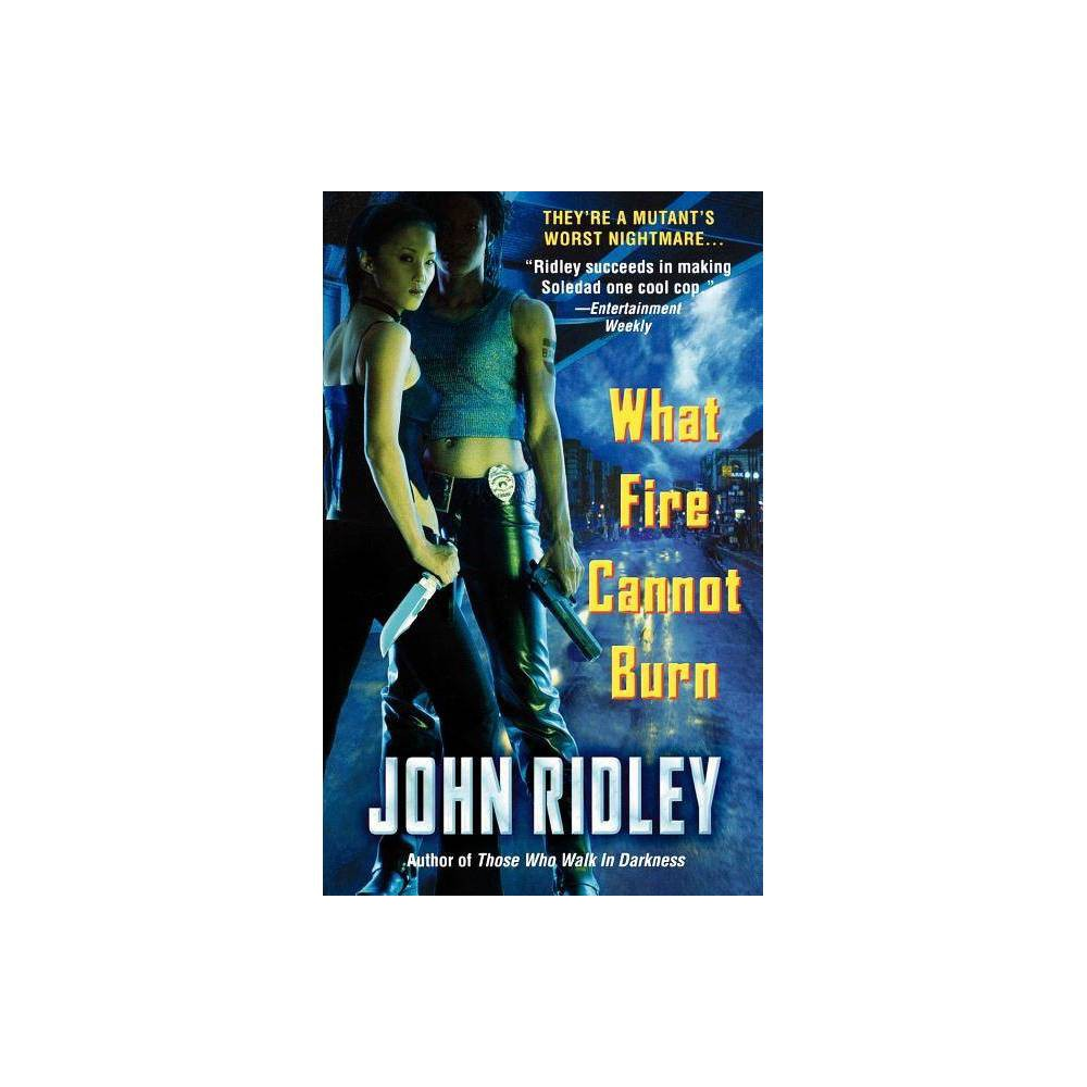 What Fire Cannot Burn By John Ridley Paperback