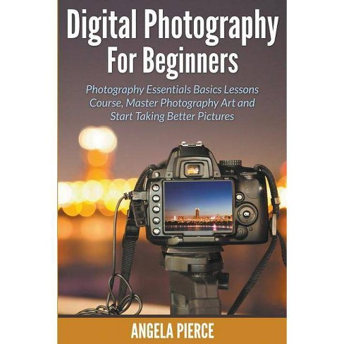 Digital Photography For Beginners - by  Angela Pierce (Paperback) - image 1 of 1