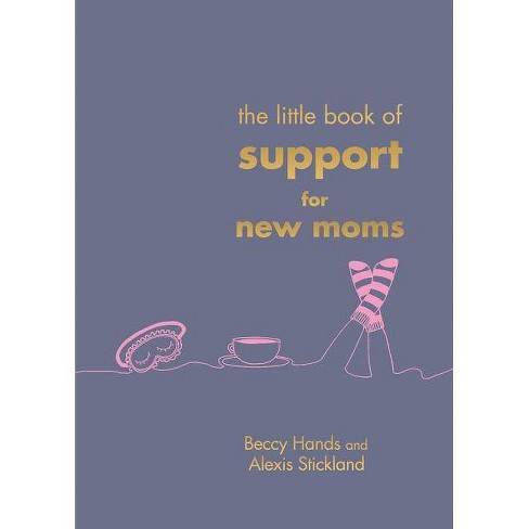 The Little Book of Support for New Moms - by  Beccy Hands & Alexis Stickland (Hardcover) - image 1 of 1