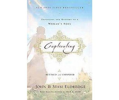 Captivating : Unveiling the Mystery of a Woman's Soul (Revised / Expanded) (Paperback) (John Eldredge) - image 1 of 1