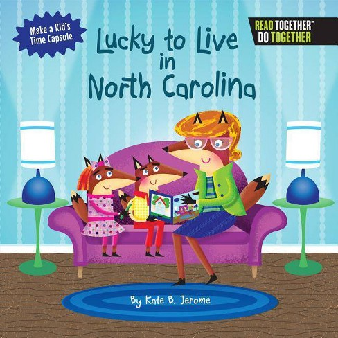 Lucky to Live in North Carolina - (Arcadia Kids) by  Kate B Jerome (Hardcover) - image 1 of 1