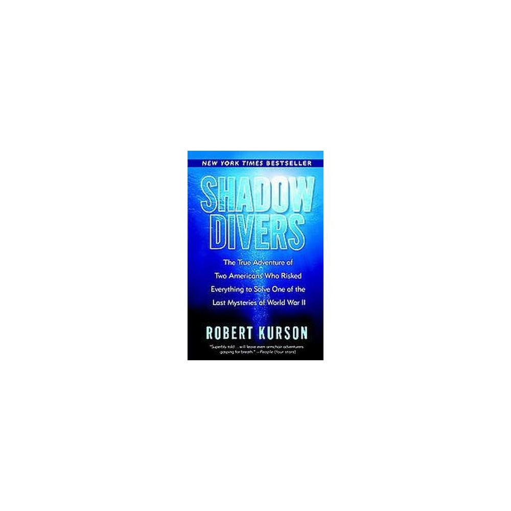 Shadow Divers : The True Adventure of Two Americans Who Risked Everything to Solve One of the Last