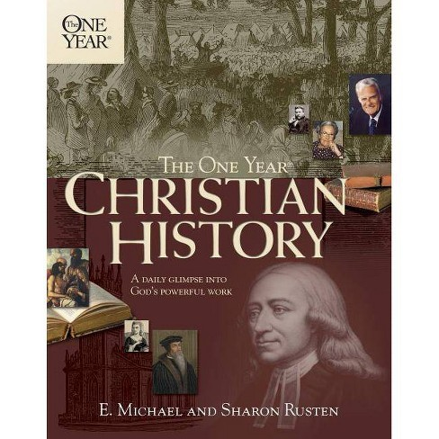 The One Year Christian History - (One Year Books) by  E Michael Rusten & Sharon O Rusten (Paperback) - image 1 of 1