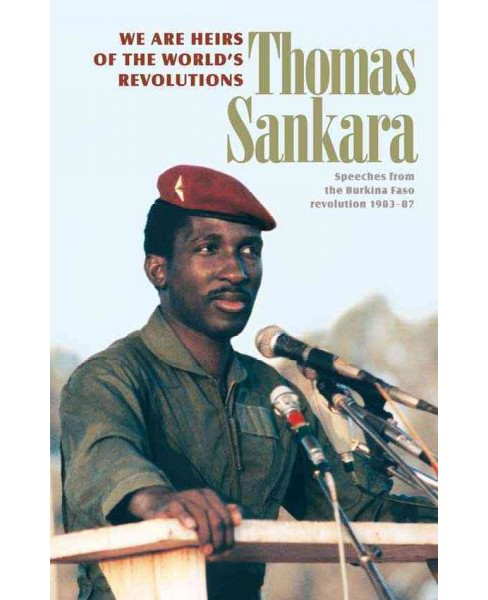 We Are the Heirs of the World's Revolutions : Speeches from the Burkina Faso Revolution 1983-87 - image 1 of 1