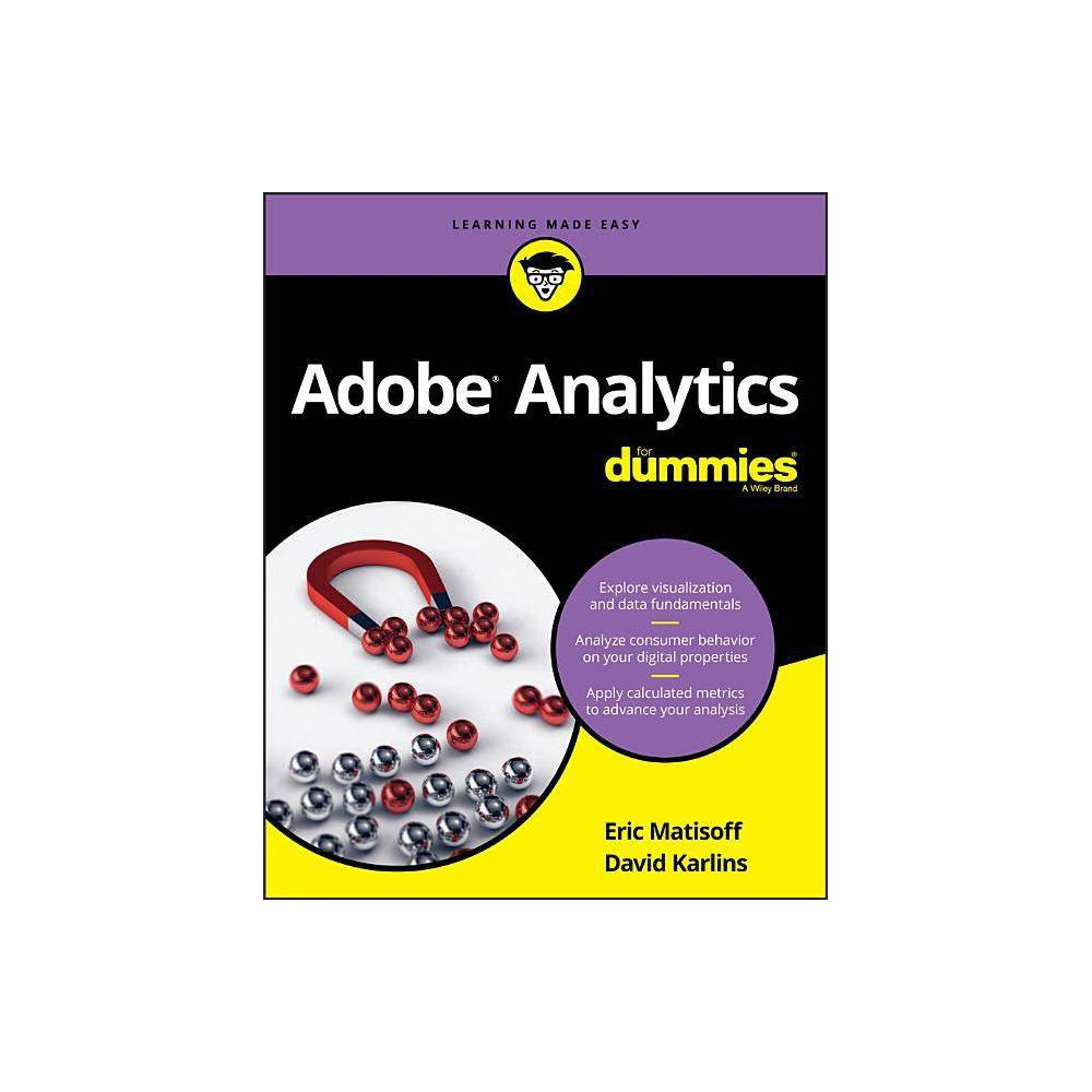Adobe Analytics for Dummies - (For Dummies (Computers)) by Eric Matisoff (Paperback)