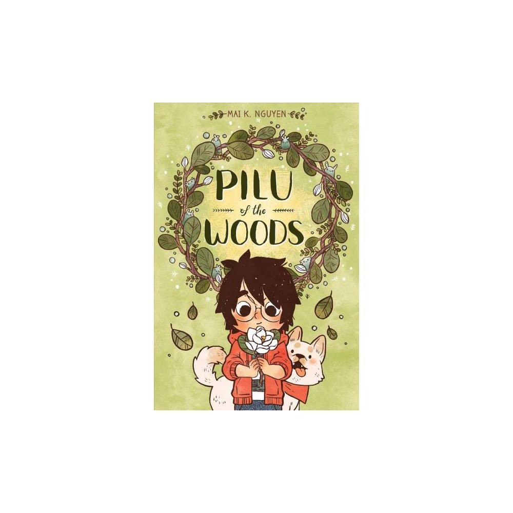 Pilu of the Woods - (Pilu of the Woods) by Mai K. Nguyen (Hardcover)