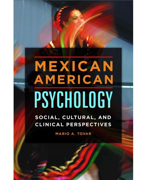 Mexican American Psychology : Social, Cultural, and Clinical Perspectives (Hardcover) (Mario A. Tovar) - image 1 of 1
