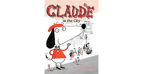 Claude in the City (Hardcover) (Alex T. Smith) - image 1 of 1