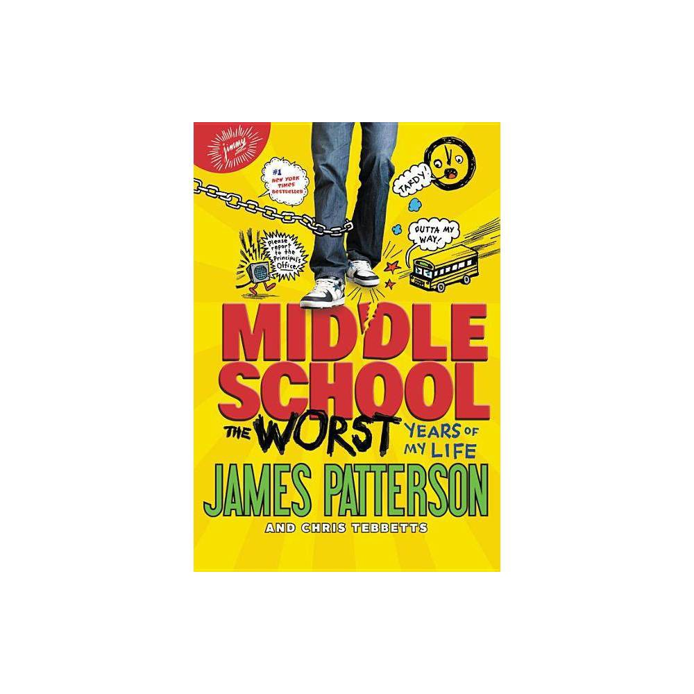 The Worst Years Of My Life Middle School By James Patterson Chris Tebbetts Hardcover