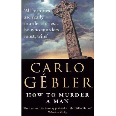 How to Murder a Man - by  Carlo Gebler (Paperback) - image 1 of 1