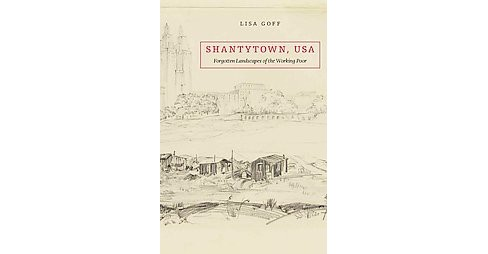 Shantytown, USA : Forgotten Landscapes of the Working Poor (Hardcover) (Lisa Goff) - image 1 of 1