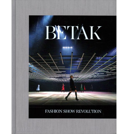 Betak : Fashion Show Revolution (Hardcover) (Alexandre De Betak & Sally Singer) - image 1 of 1
