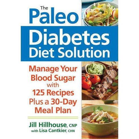 The Paleo Diabetes Diet Solution - by  Jill Hillhouse & Lisa Cantkier (Paperback) - image 1 of 1