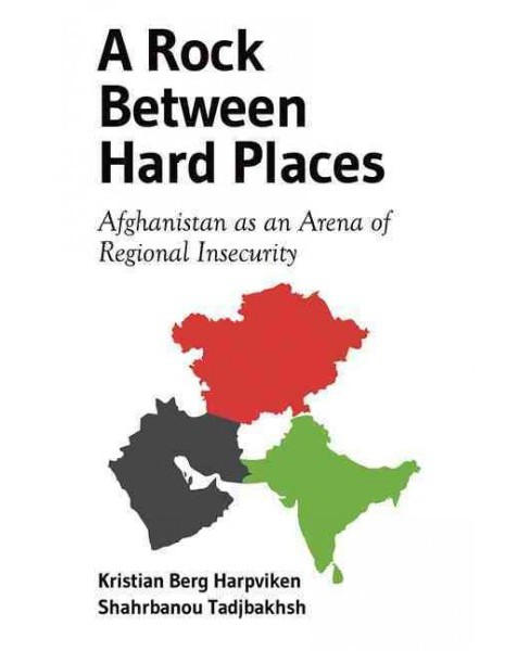 Rock Between Hard Places : Afghanistan As an Arena of Regional Insecurity (Paperback) (Kristian Berg - image 1 of 1