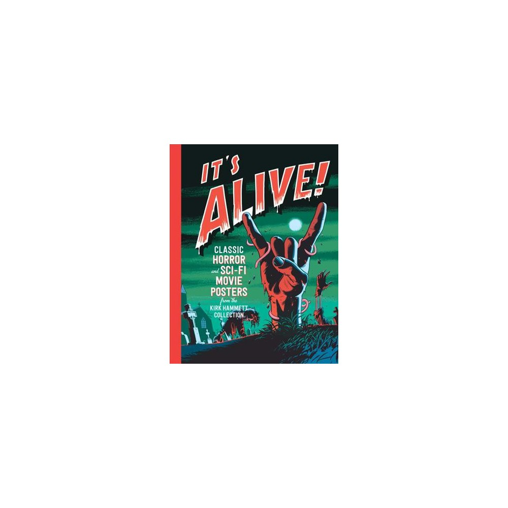 It's Alive! : Classic Horror and Sci-Fi Movie Posters from the Kirk Hammett Collection (Hardcover)