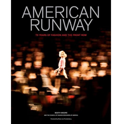 American Runway : 75 Years of Fashion and the Front Row -  by Booth Moore (Hardcover) - image 1 of 1