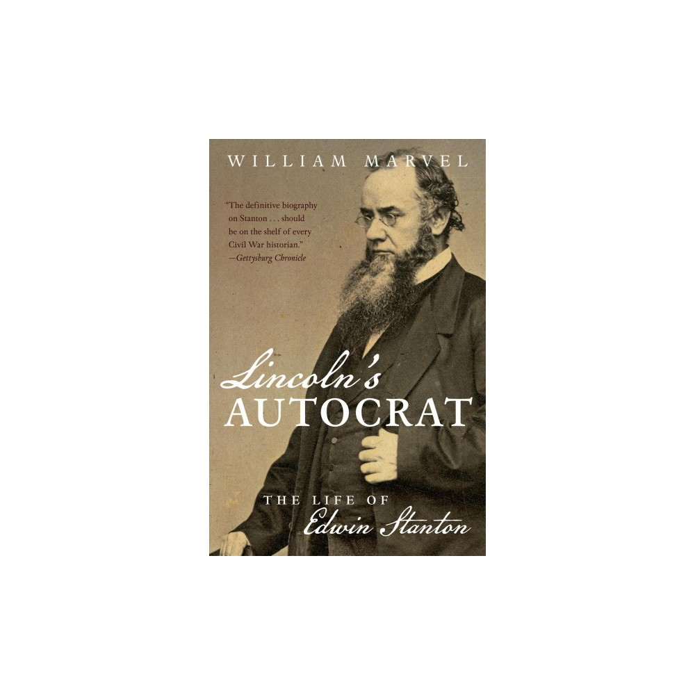 Lincoln's Autocrat : The Life of Edwin Stanton (Reprint) (Paperback) (William Marvel)