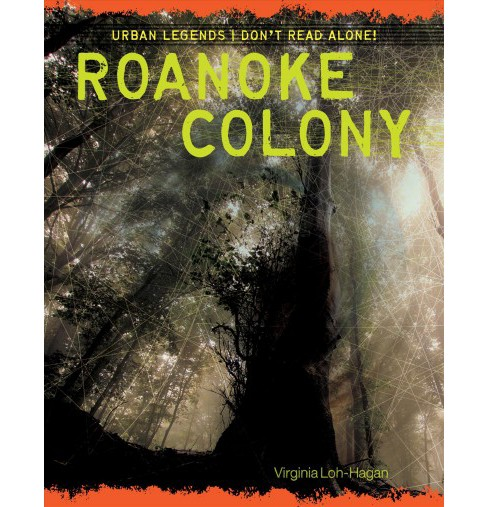 Roanoke Colony -  (Urban Legends: Don't Read Alone!) by Virginia Loh-Hagan (Paperback) - image 1 of 1