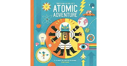 Professor Astro Cat's Atomic Adventure : A Journey Through Physics (Hardcover) (Dominic Walliman) - image 1 of 1