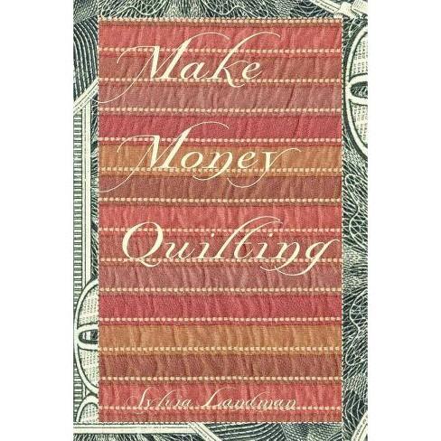 Make Money Quilting - by  Sylvia Ann Landman (Paperback) - image 1 of 1