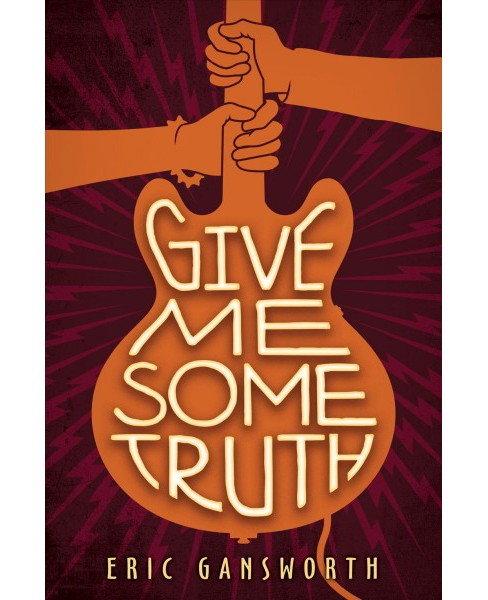 Give Me Some Truth -  by Eric Gansworth (Hardcover) - image 1 of 1