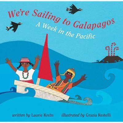 We're Sailing to Galapagos - by  Laurie Krebs (Paperback)