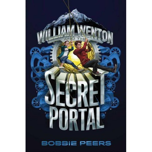 William Wenton and the Secret Portal - by  Bobbie Peers (Hardcover) - image 1 of 1