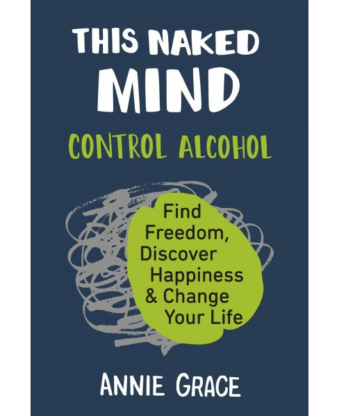 This Naked Mind : Control Alcohol, Find Freedom, Discover Happiness & Change Your Life -  (Paperback) - image 1 of 1