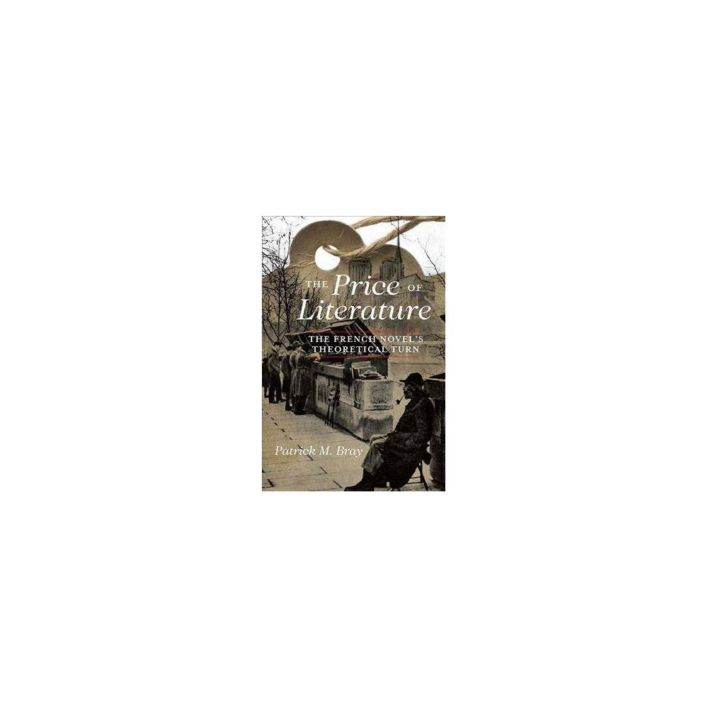 Price of Literature : The French Novel's Theoretical Turn - by Patrick M. Bray (Paperback)