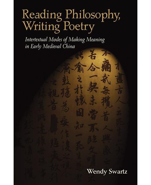 Reading Philosophy, Writing Poetry : Intertextual Modes of Making Meaning in Early Medieval China - image 1 of 1