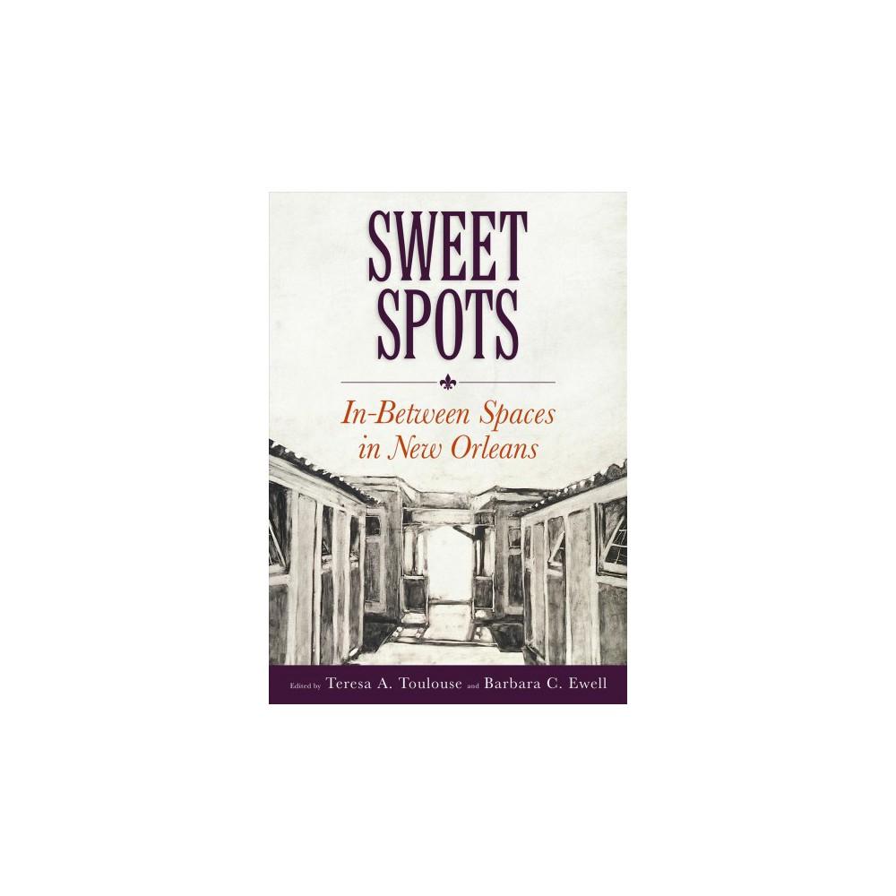 Sweet Spots : In-Between Spaces in New Orleans - (Hardcover)