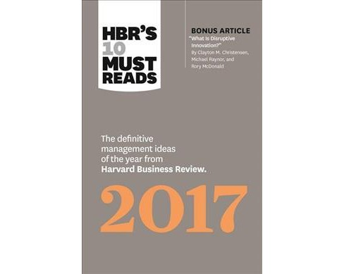 Hbr's 10 Must Reads 2017 : The Definitive Management Ideas of the Year from Harvard Business Review with - image 1 of 1