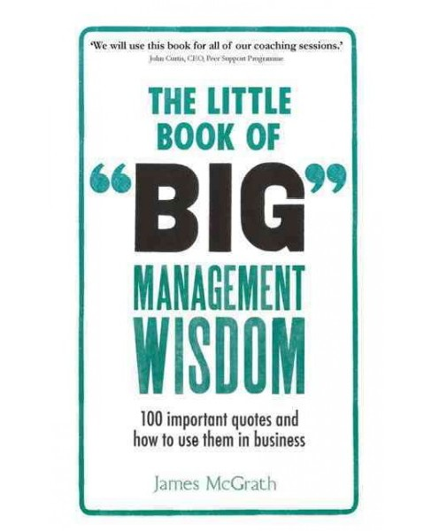 Little Book of Big Management Wisdom : 90 Important Quotes and How to Use Them in Business (Paperback) - image 1 of 1