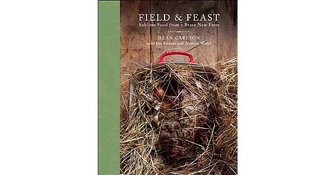 Field & Feast : Sublime Food from a Brave New Farm (Hardcover) (Dean Carlson) - image 1 of 1