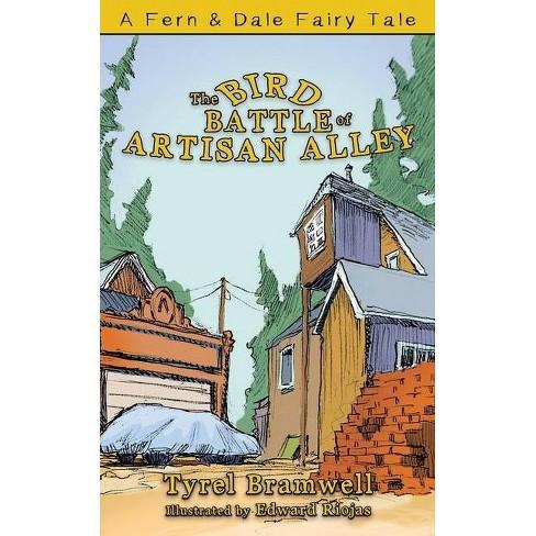The Bird Battle of Artisan Alley - (A Fern & Dale Fairy Tale) by  Tyrel Bramwell (Paperback) - image 1 of 1