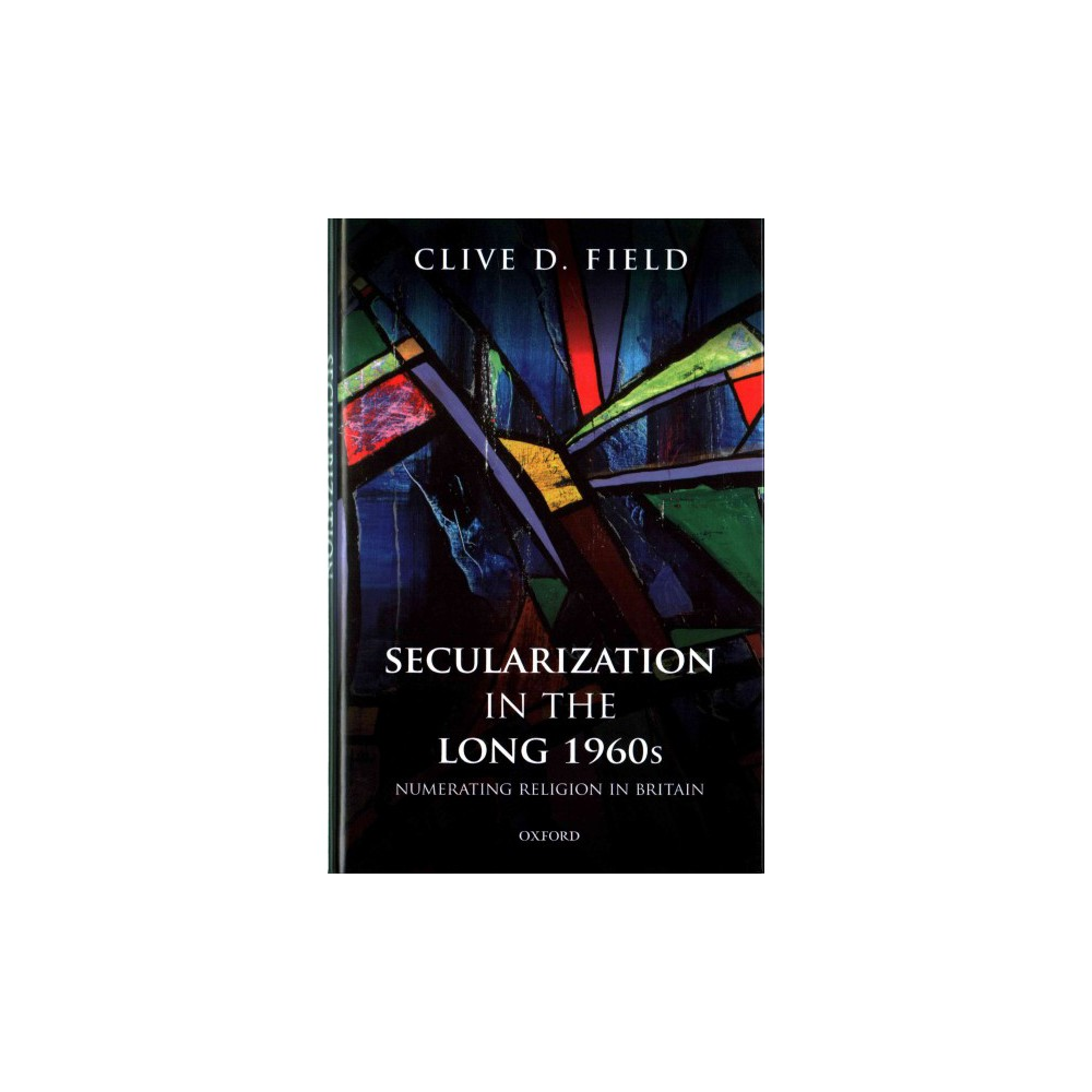 Secularization in the Long 1960s : Numerating Religion in Britain (Hardcover) (Clive D. Field)