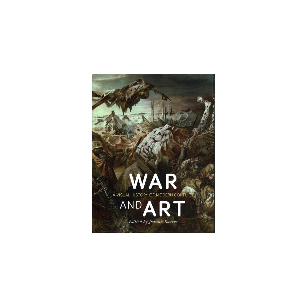 War and Art : A Visual History of Modern Conflict - (Hardcover)